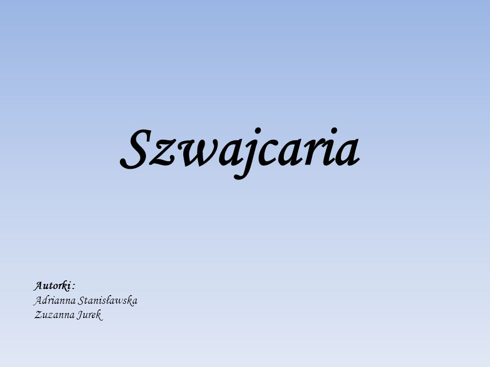 Szwajcaria Autorki : Adrianna Stanisławska Zuzanna Jurek