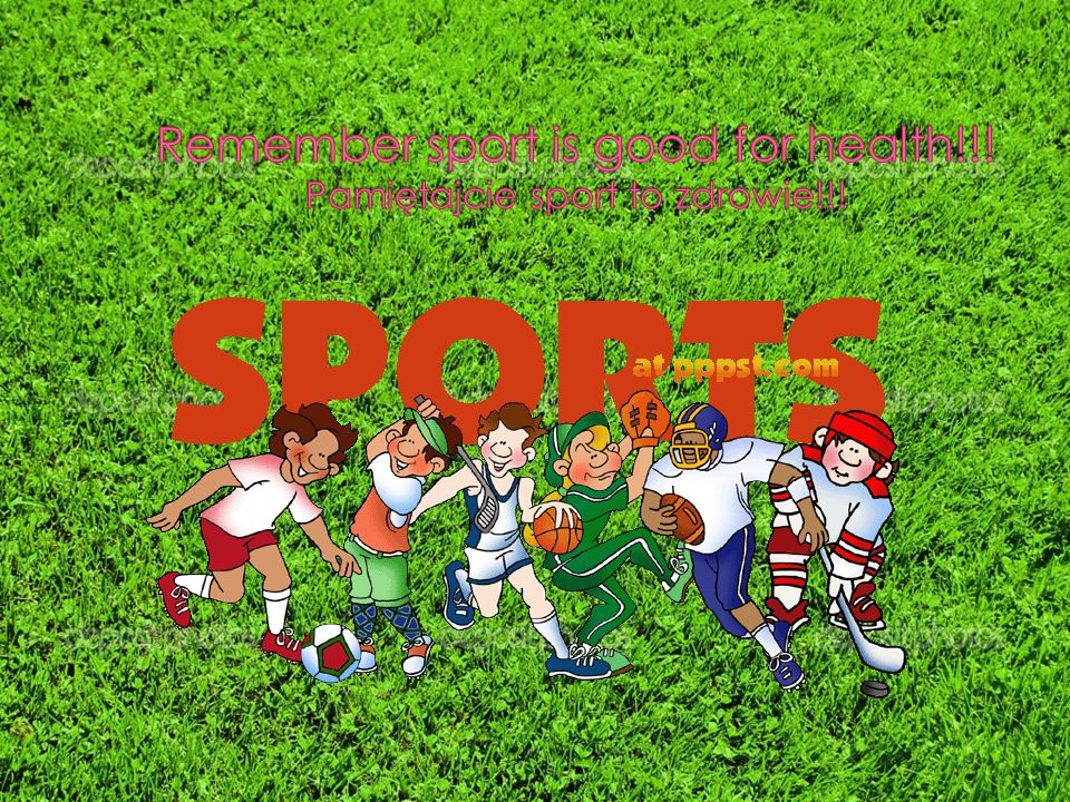 Remember sport is good for health!!! Pamiętajcie sport to zdrowie!!!