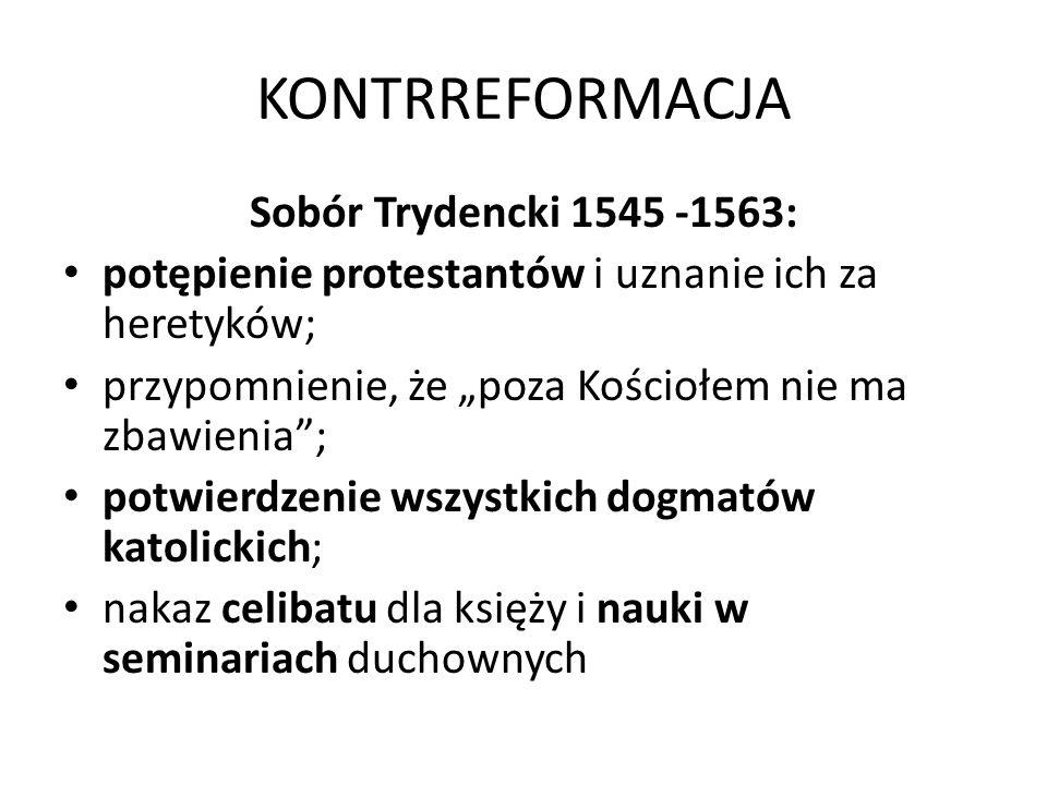 KONTRREFORMACJA Sobór Trydencki 1545 -1563: