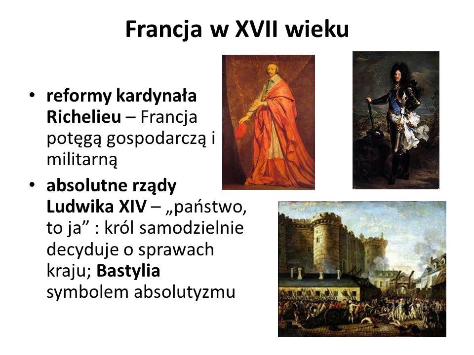 Francja w XVII wieku reformy kardynała Richelieu – Francja potęgą gospodarczą i militarną.