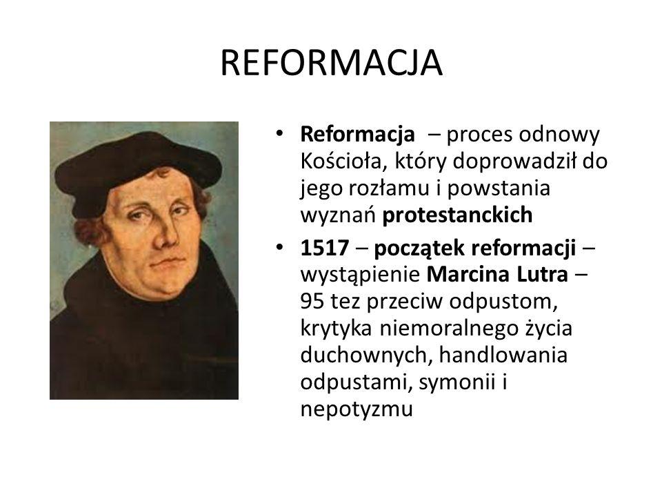 REFORMACJA Reformacja – proces odnowy Kościoła, który doprowadził do jego rozłamu i powstania wyznań protestanckich.