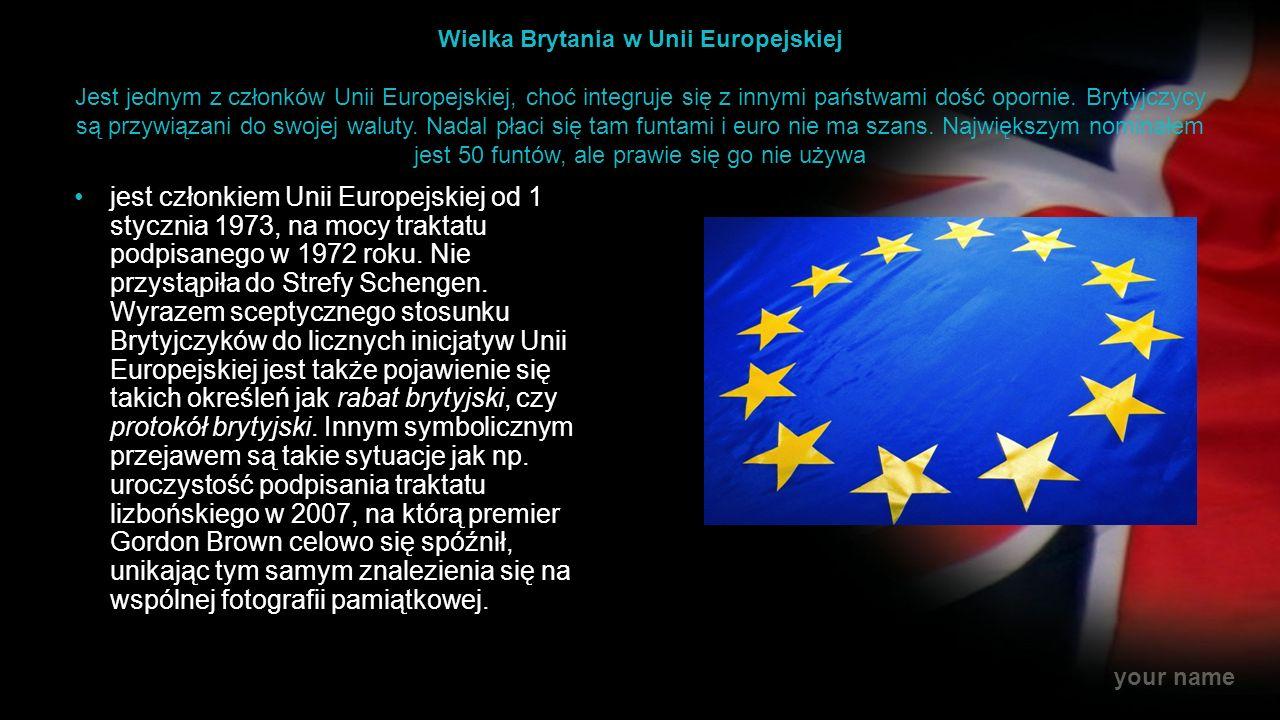 Wielka Brytania w Unii Europejskiej Jest jednym z członków Unii Europejskiej, choć integruje się z innymi państwami dość opornie. Brytyjczycy są przywiązani do swojej waluty. Nadal płaci się tam funtami i euro nie ma szans. Największym nominałem jest 50 funtów, ale prawie się go nie używa