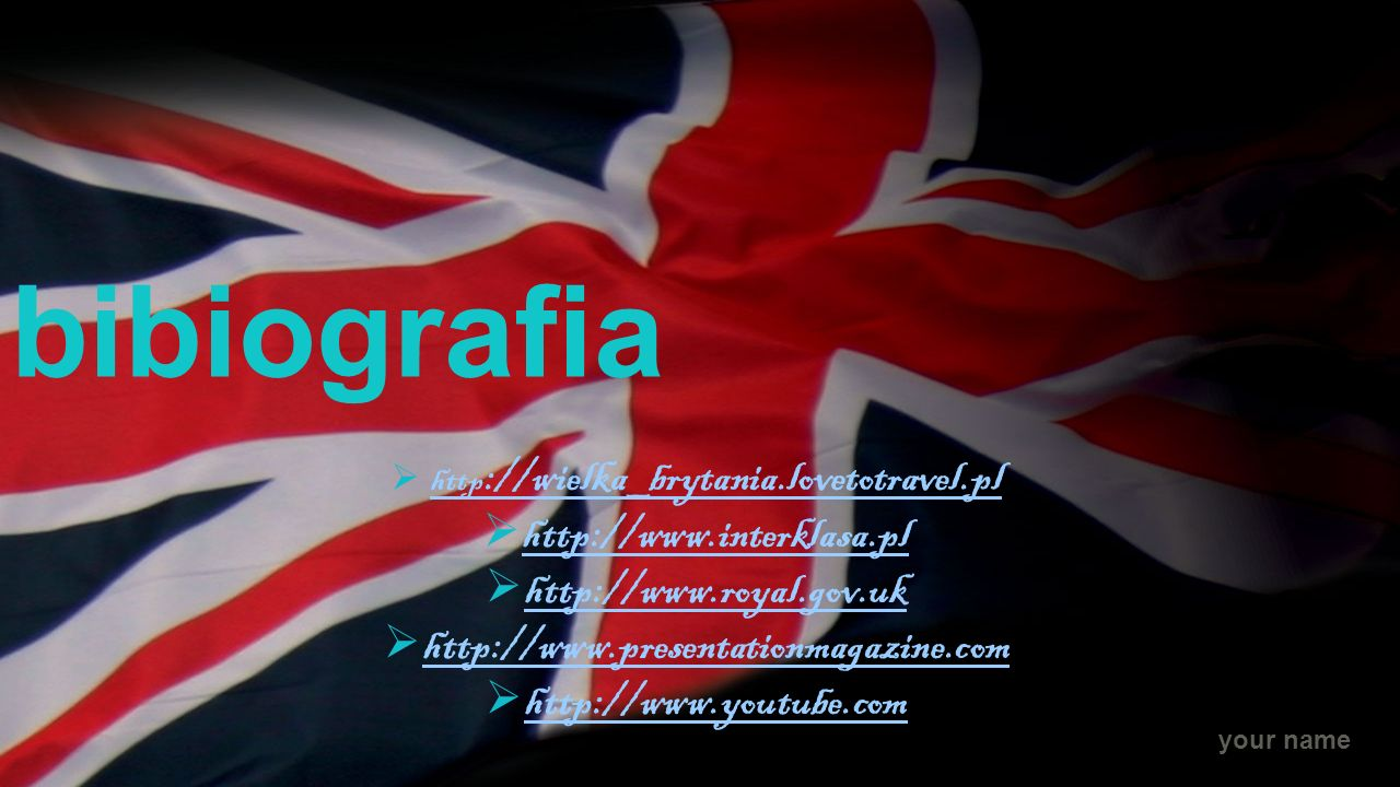 bibiografia http://www.interklasa.pl http://www.royal.gov.uk