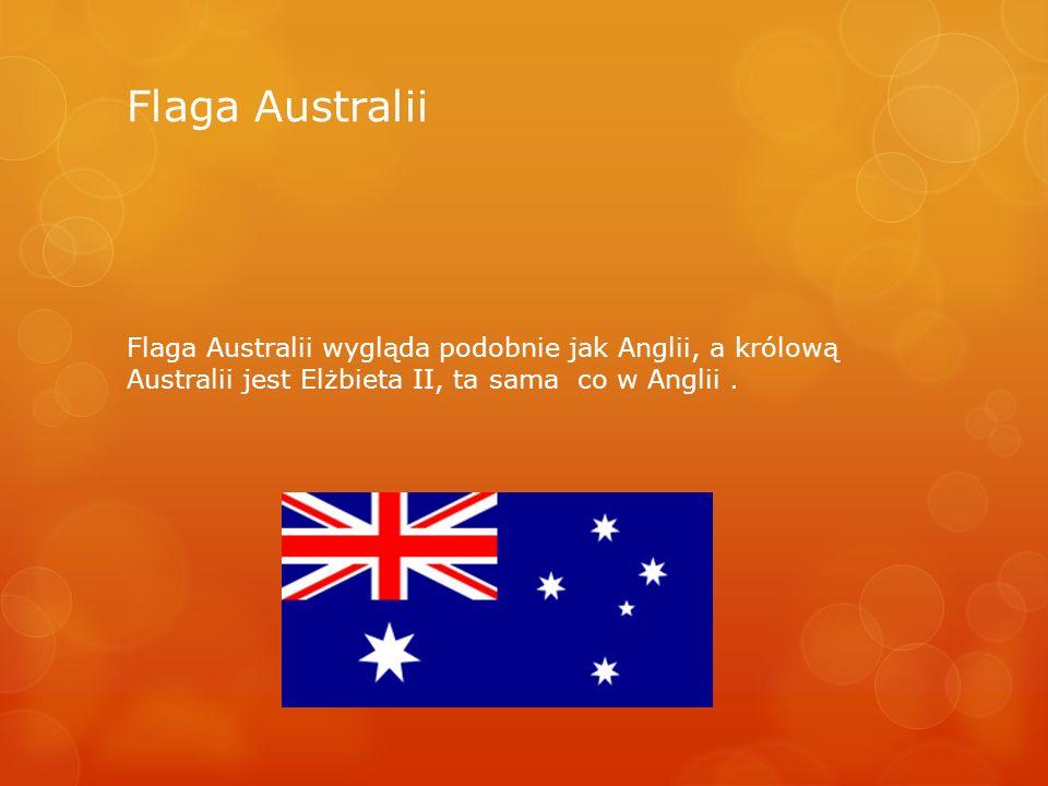 Flaga Australii Flaga Australii wygląda podobnie jak Anglii, a królową Australii jest Elżbieta II, ta sama co w Anglii .