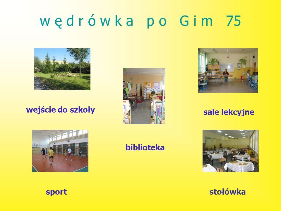 w ę d r ó w k a p o G i m 75 wejście do szkoły sale lekcyjne
