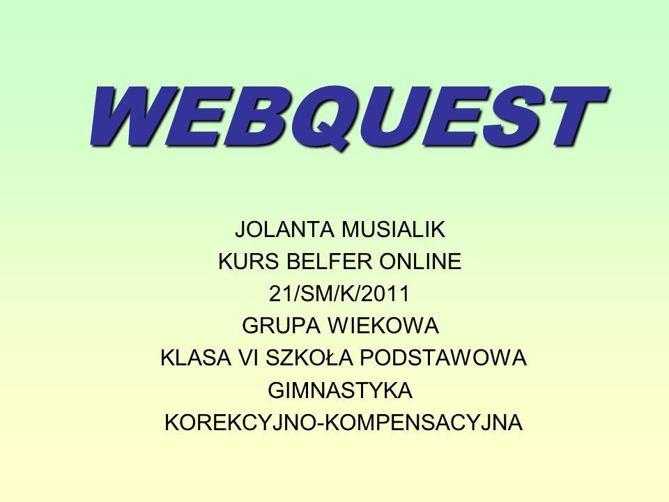 WEBQUEST JOLANTA MUSIALIK KURS BELFER ONLINE 21/SM/K/2011