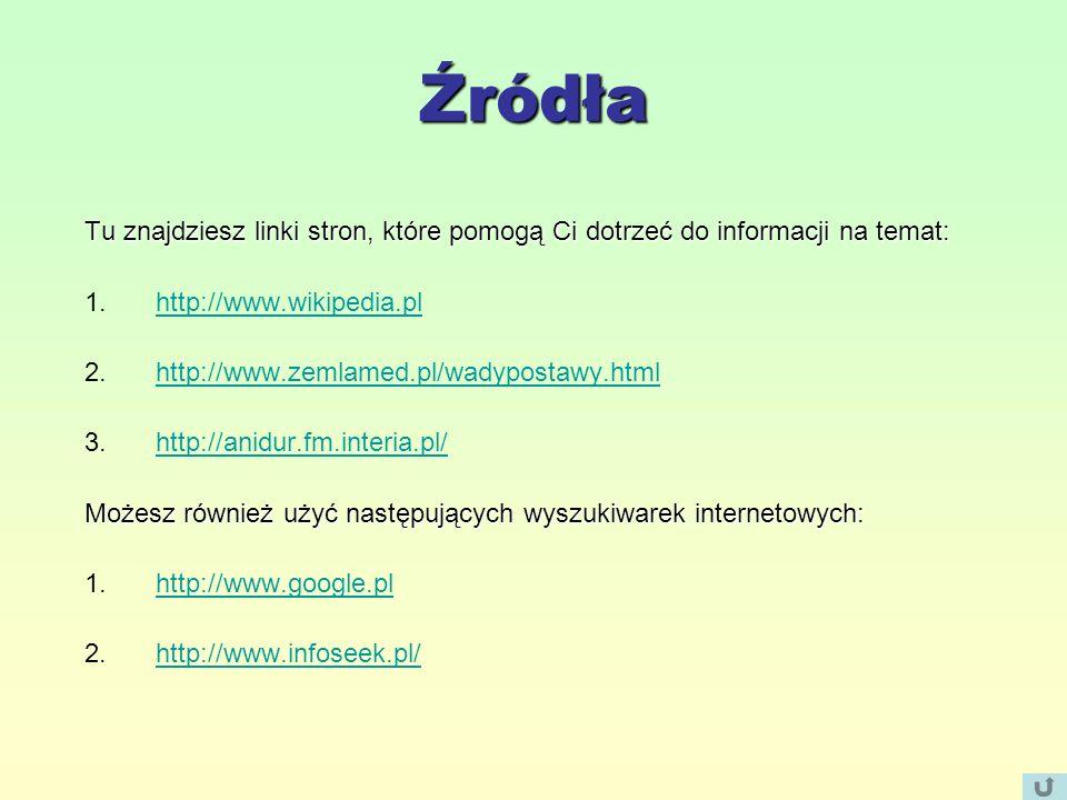 Źródła Tu znajdziesz linki stron, które pomogą Ci dotrzeć do informacji na temat: http://www.wikipedia.pl.
