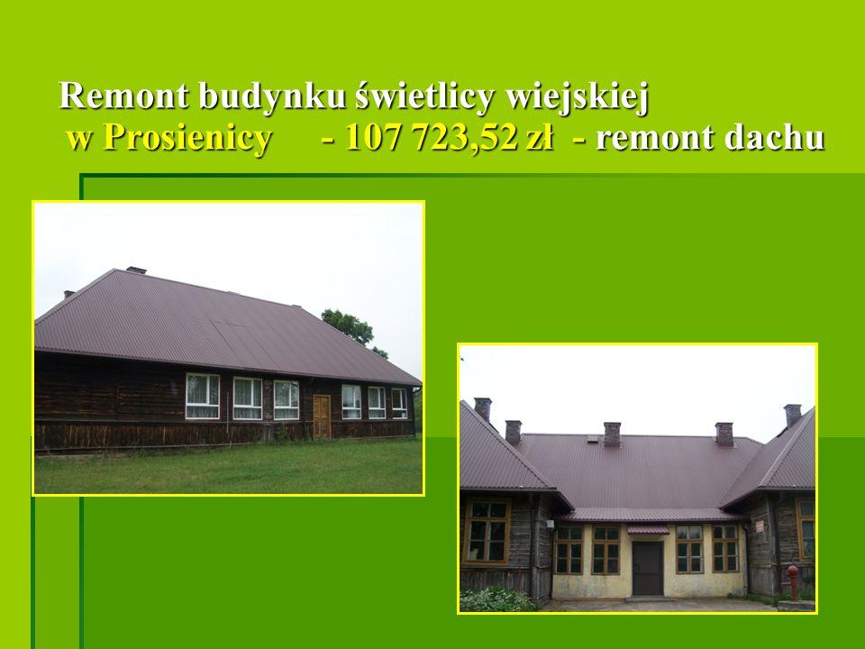 Remont budynku świetlicy wiejskiej w Prosienicy - 107 723,52 zł - remont dachu