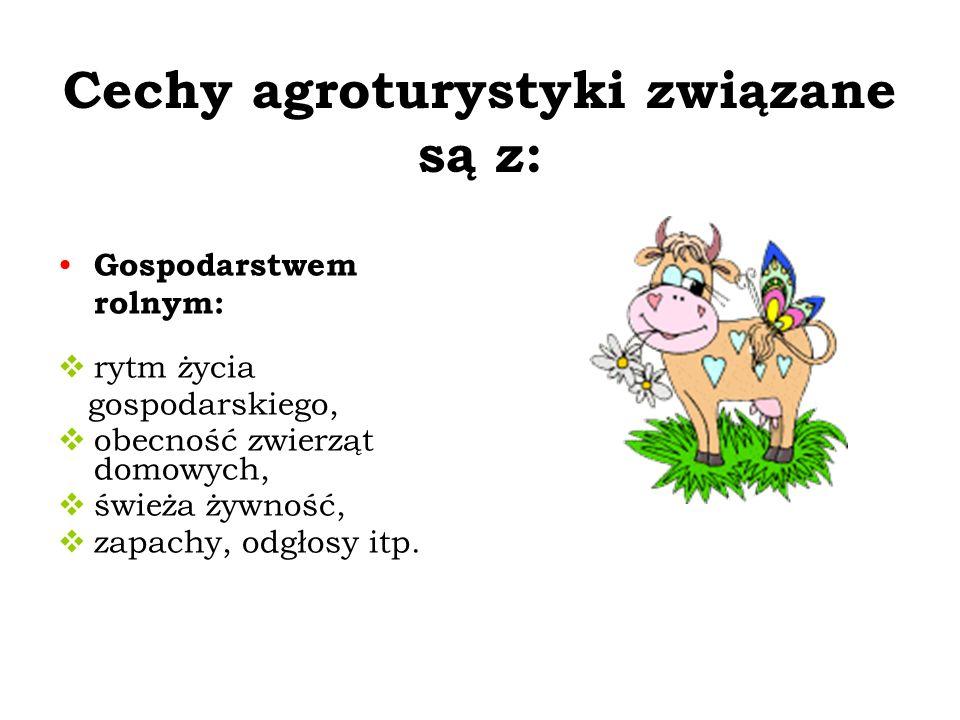 Cechy agroturystyki związane są z: