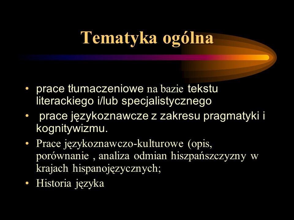 Tematyka ogólna prace tłumaczeniowe na bazie tekstu literackiego i/lub specjalistycznego. prace językoznawcze z zakresu pragmatyki i kognitywizmu.