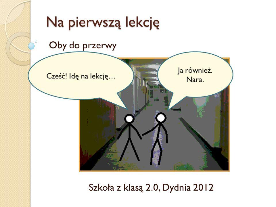 Na pierwszą lekcję Oby do przerwy Szkoła z klasą 2.0, Dydnia 2012