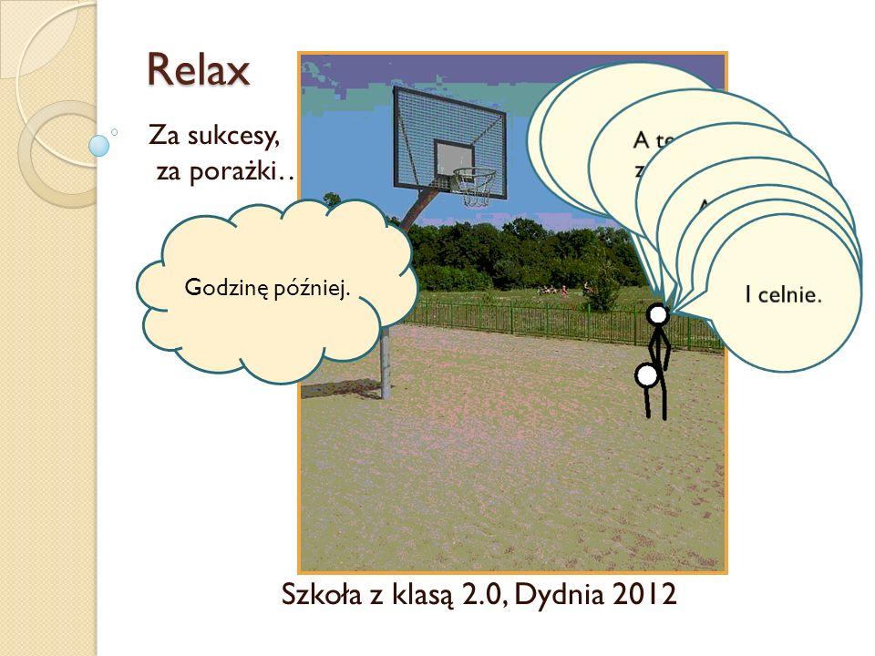 Relax Szkoła z klasą 2.0, Dydnia 2012 Za sukcesy, za porażki…