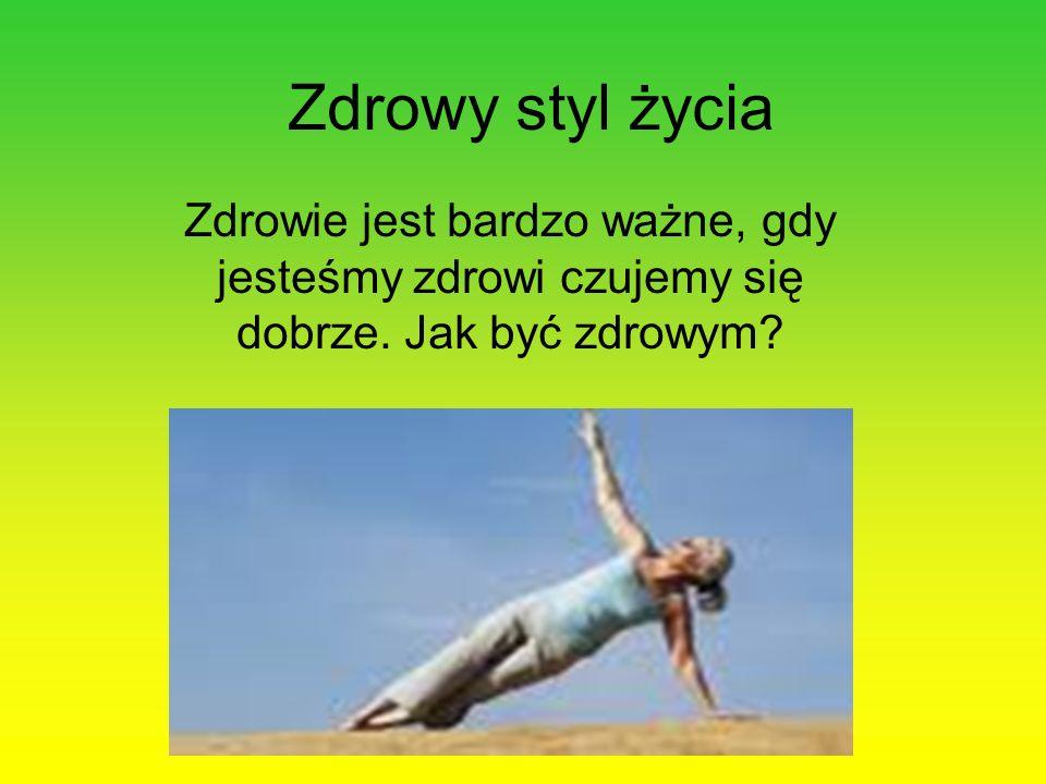 Zdrowy styl życia Zdrowie jest bardzo ważne, gdy jesteśmy zdrowi czujemy się dobrze.