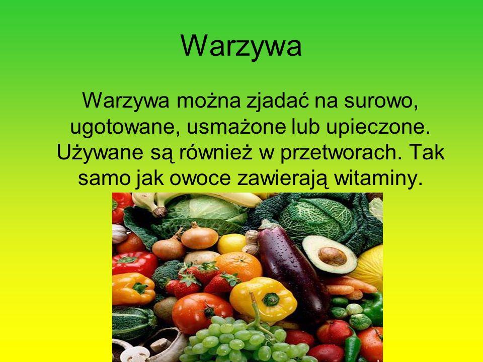 Warzywa Warzywa można zjadać na surowo, ugotowane, usmażone lub upieczone.