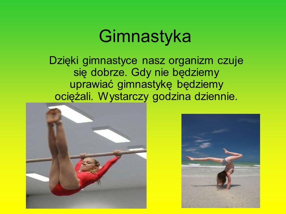 Gimnastyka Dzięki gimnastyce nasz organizm czuje się dobrze.