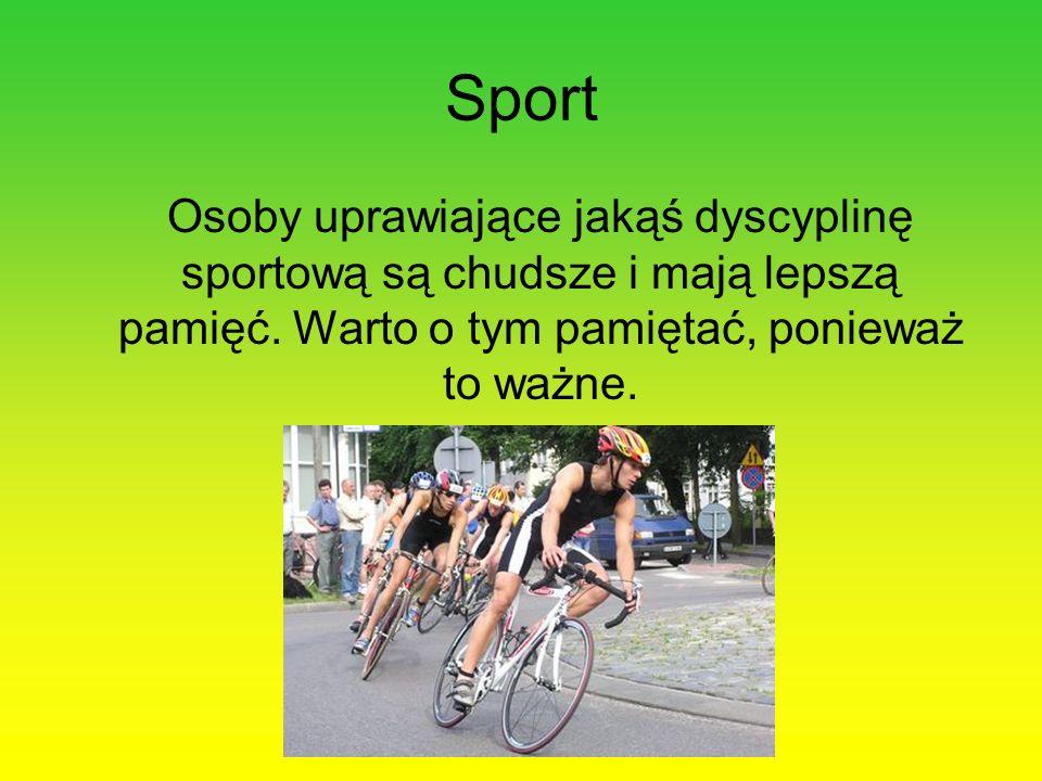 Sport Osoby uprawiające jakąś dyscyplinę sportową są chudsze i mają lepszą pamięć.