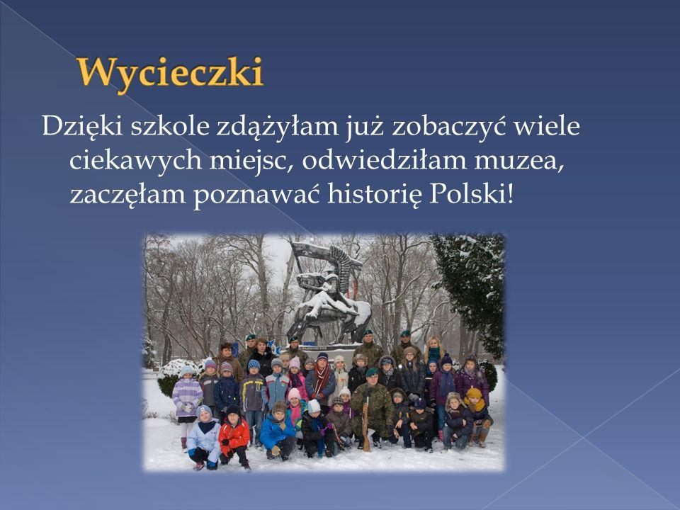 Wycieczki Dzięki szkole zdążyłam już zobaczyć wiele ciekawych miejsc, odwiedziłam muzea, zaczęłam poznawać historię Polski!