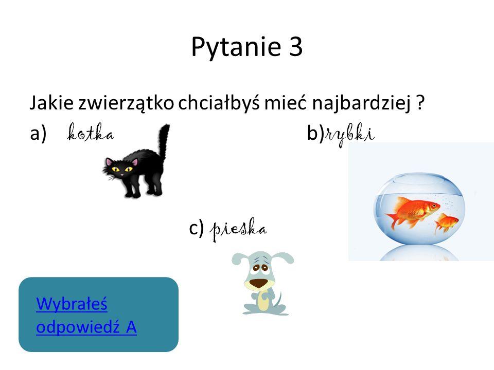 Pytanie 3 Jakie zwierzątko chciałbyś mieć najbardziej .