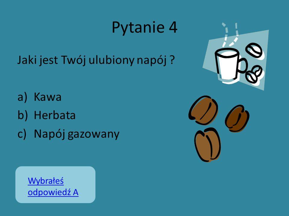 Pytanie 4 Jaki jest Twój ulubiony napój Kawa Herbata Napój gazowany