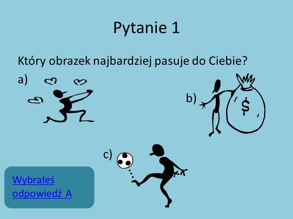 Pytanie 1 Który obrazek najbardziej pasuje do Ciebie a) b) c)