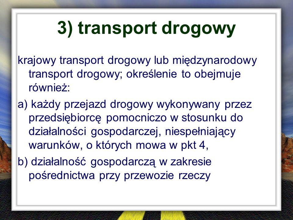 3) transport drogowy krajowy transport drogowy lub międzynarodowy transport drogowy; określenie to obejmuje również: