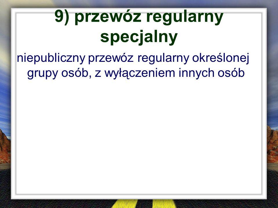 9) przewóz regularny specjalny
