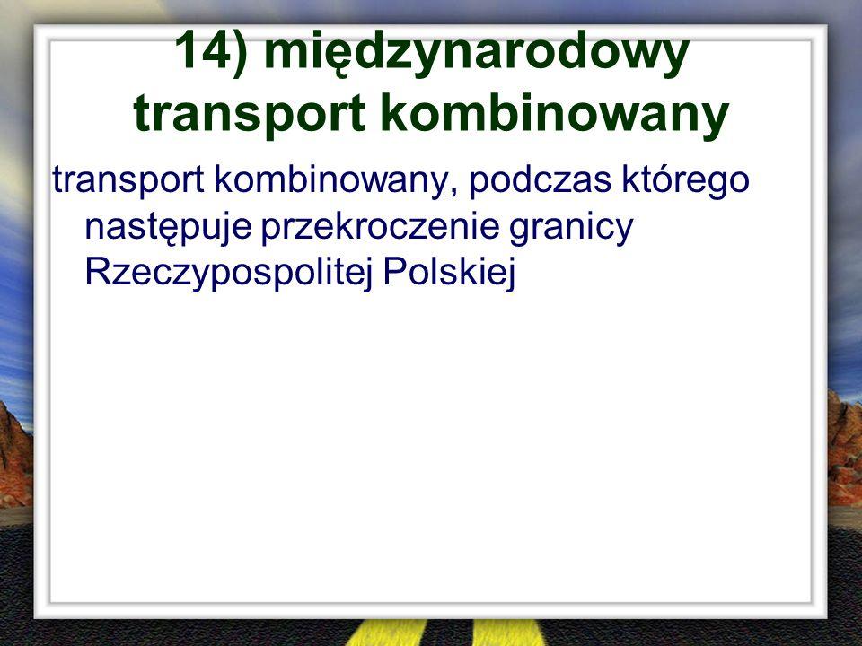 14) międzynarodowy transport kombinowany