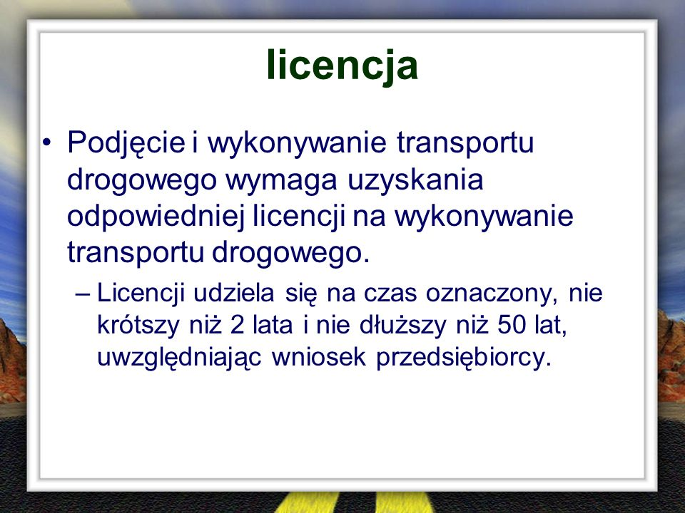 licencja Podjęcie i wykonywanie transportu drogowego wymaga uzyskania odpowiedniej licencji na wykonywanie transportu drogowego.