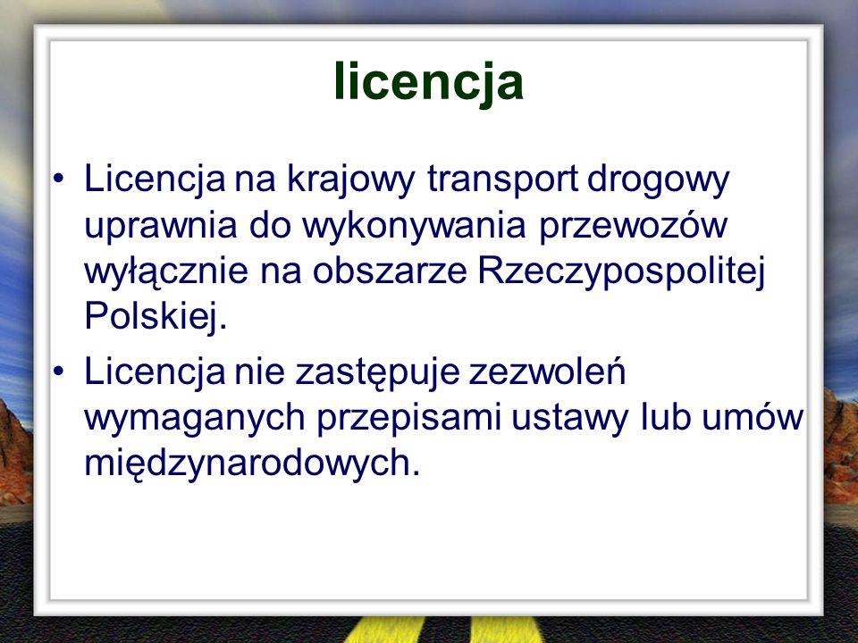 licencja Licencja na krajowy transport drogowy uprawnia do wykonywania przewozów wyłącznie na obszarze Rzeczypospolitej Polskiej.