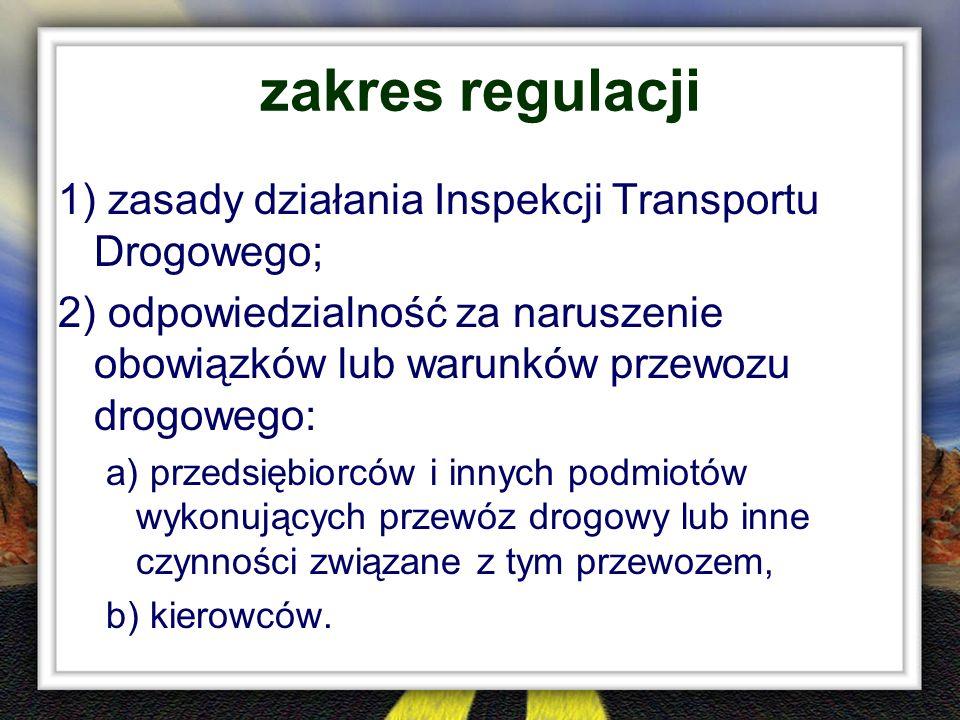zakres regulacji 1) zasady działania Inspekcji Transportu Drogowego;