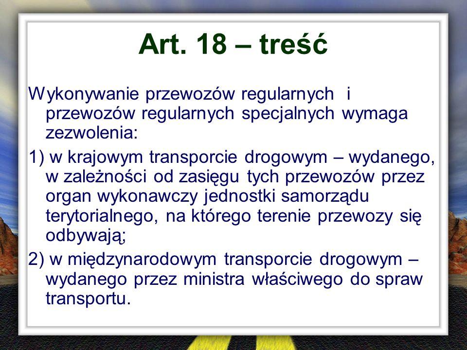 Art. 18 – treść Wykonywanie przewozów regularnych i przewozów regularnych specjalnych wymaga zezwolenia:
