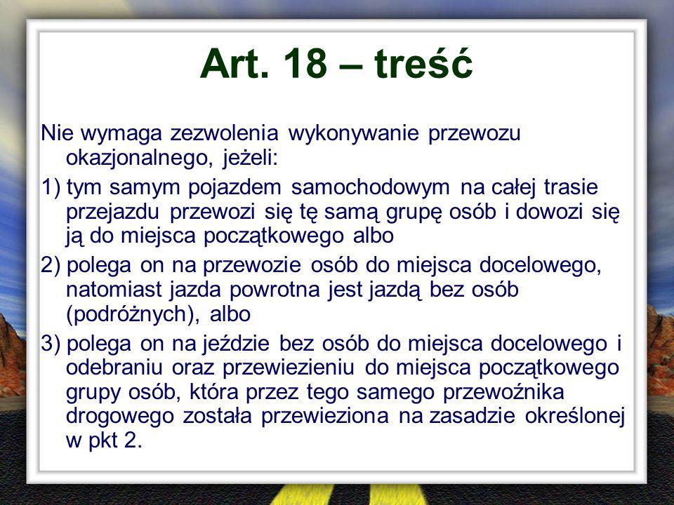 Art. 18 – treść Nie wymaga zezwolenia wykonywanie przewozu okazjonalnego, jeżeli:
