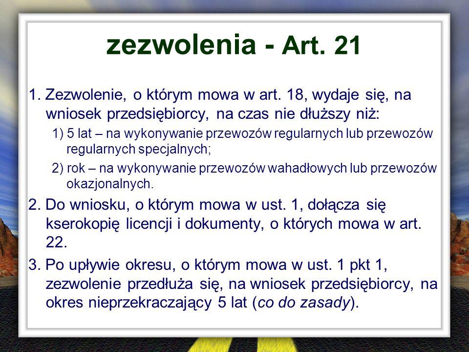 zezwolenia - Art. 21 1. Zezwolenie, o którym mowa w art. 18, wydaje się, na wniosek przedsiębiorcy, na czas nie dłuższy niż: