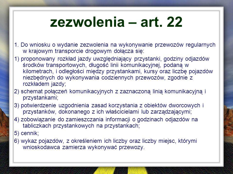 zezwolenia – art. 22 1. Do wniosku o wydanie zezwolenia na wykonywanie przewozów regularnych w krajowym transporcie drogowym dołącza się: