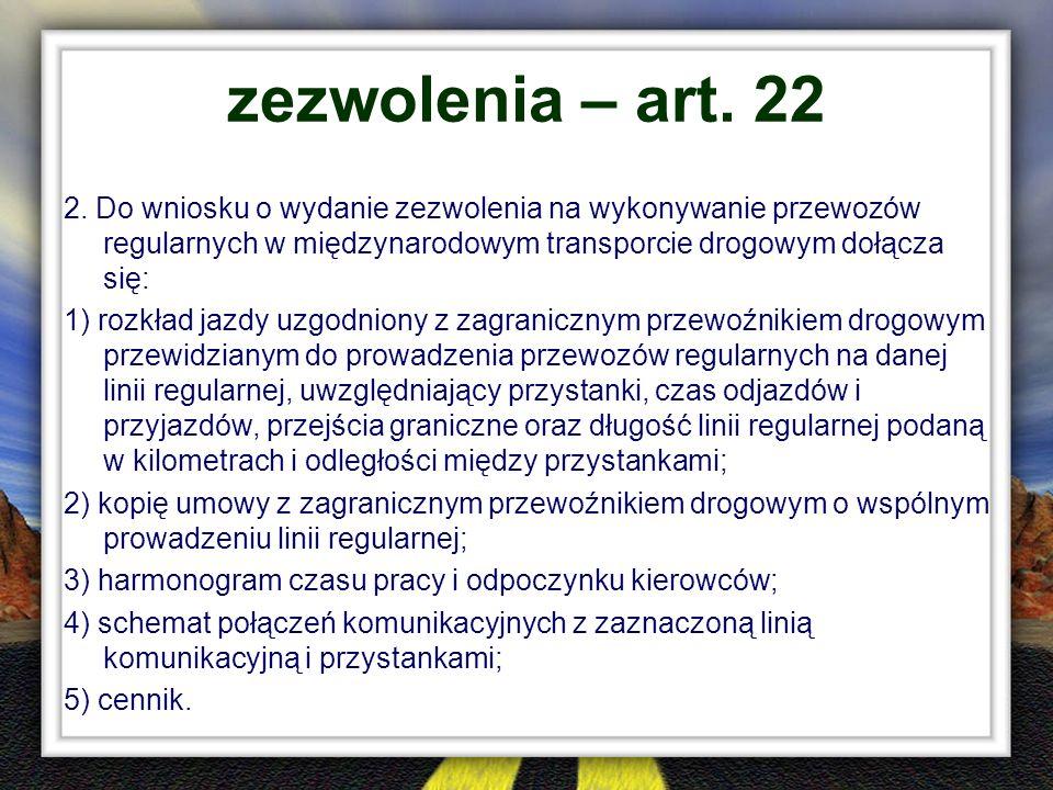 zezwolenia – art. 22 2. Do wniosku o wydanie zezwolenia na wykonywanie przewozów regularnych w międzynarodowym transporcie drogowym dołącza się:
