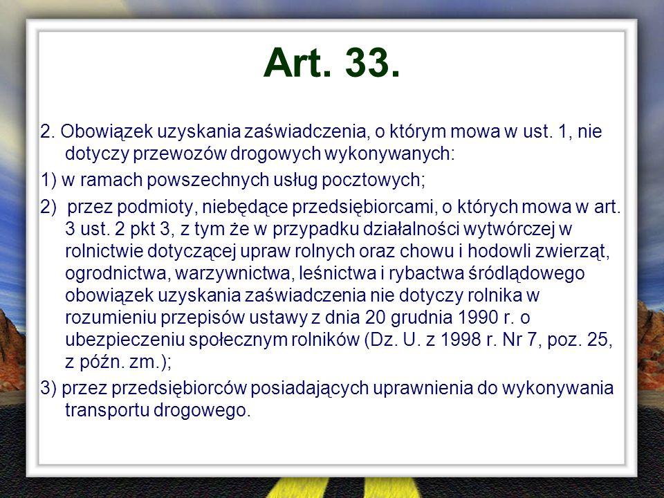 Art. 33. 2. Obowiązek uzyskania zaświadczenia, o którym mowa w ust. 1, nie dotyczy przewozów drogowych wykonywanych: