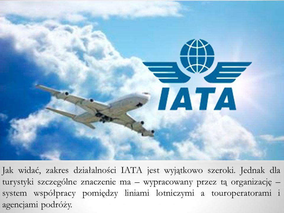 Jak widać, zakres działalności IATA jest wyjątkowo szeroki
