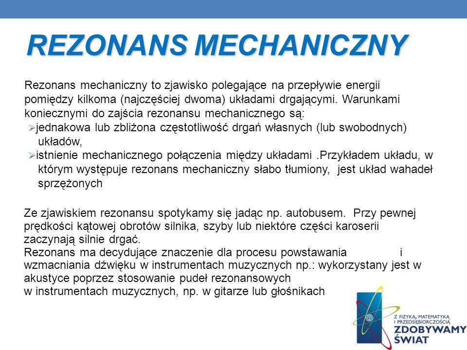 REZONANS MECHANICZNY Rezonans mechaniczny to zjawisko polegające na przepływie energii.