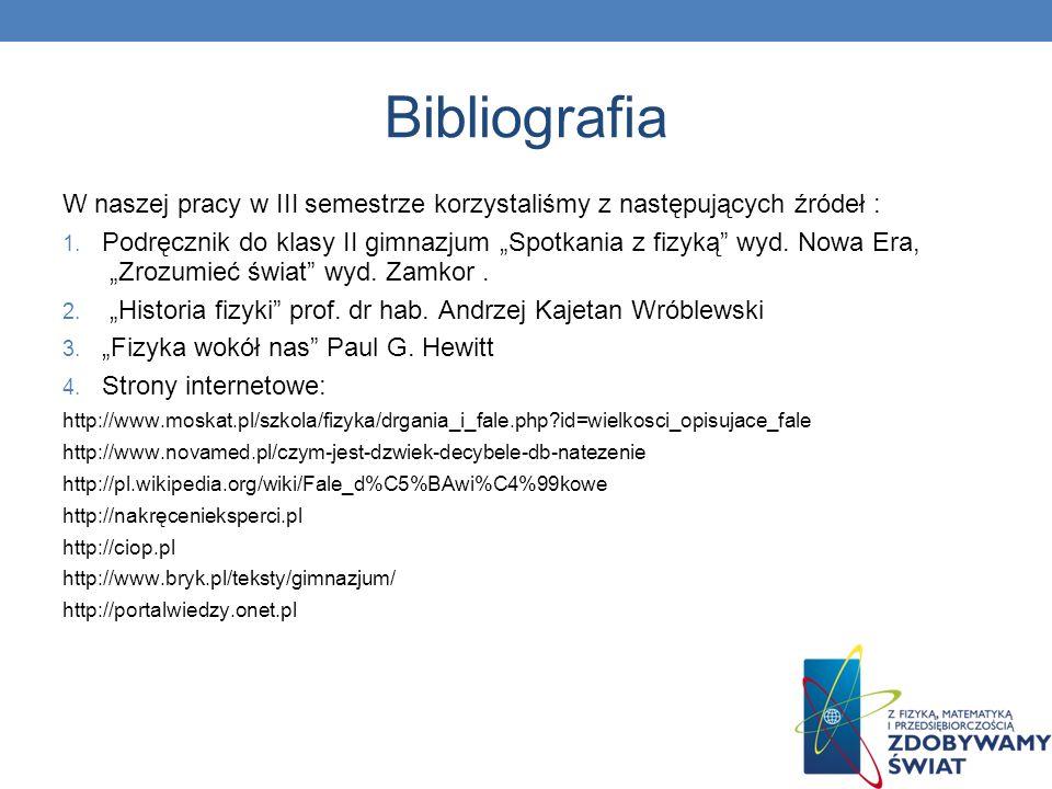 BibliografiaW naszej pracy w III semestrze korzystaliśmy z następujących źródeł :