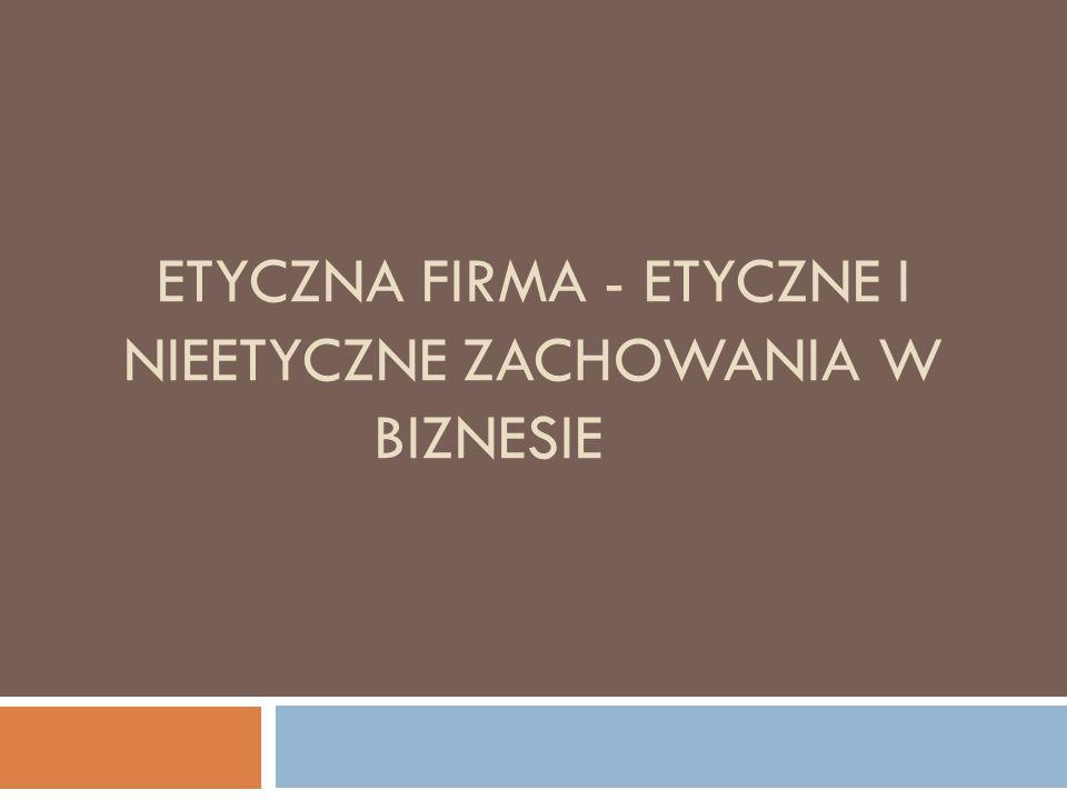 Etyczna firma - etyczne i nieetyczne zachowania w biznesie