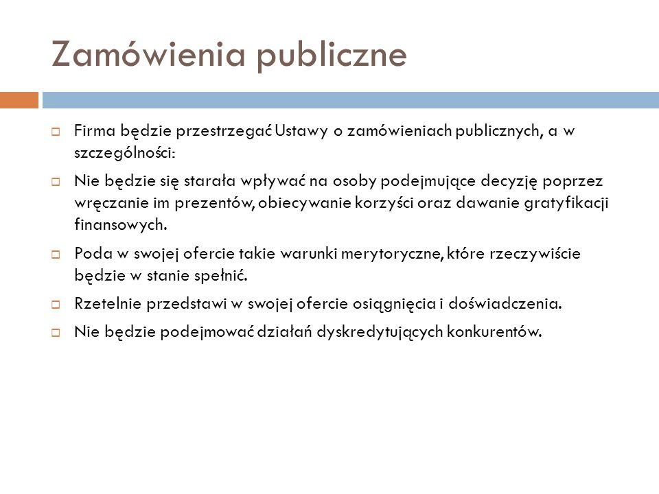 Zamówienia publiczne Firma będzie przestrzegać Ustawy o zamówieniach publicznych, a w szczególności: