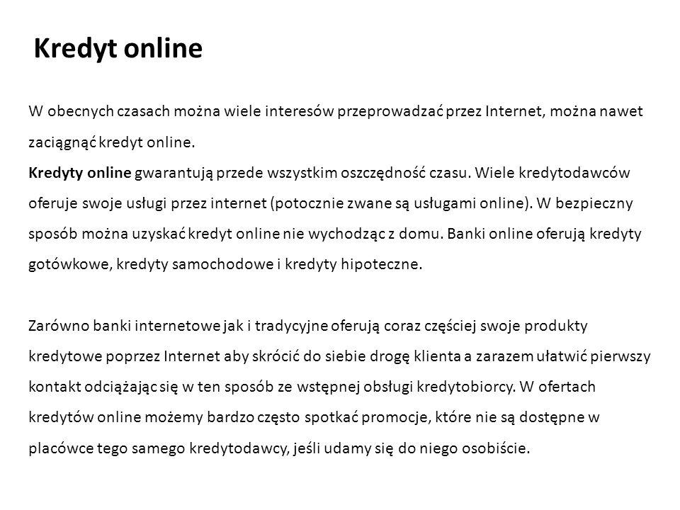 Kredyt online W obecnych czasach można wiele interesów przeprowadzać przez Internet, można nawet zaciągnąć kredyt online.