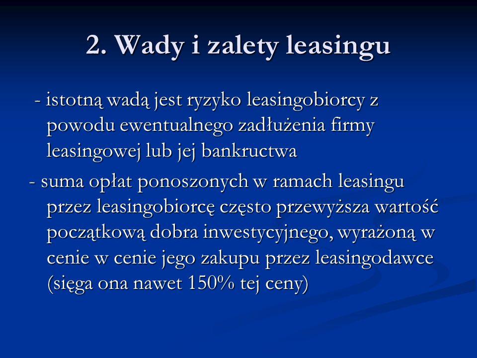 2. Wady i zalety leasingu - istotną wadą jest ryzyko leasingobiorcy z powodu ewentualnego zadłużenia firmy leasingowej lub jej bankructwa.