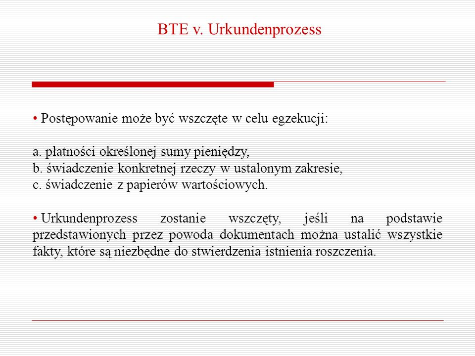 BTE v. Urkundenprozess Postępowanie może być wszczęte w celu egzekucji: a. płatności określonej sumy pieniędzy,