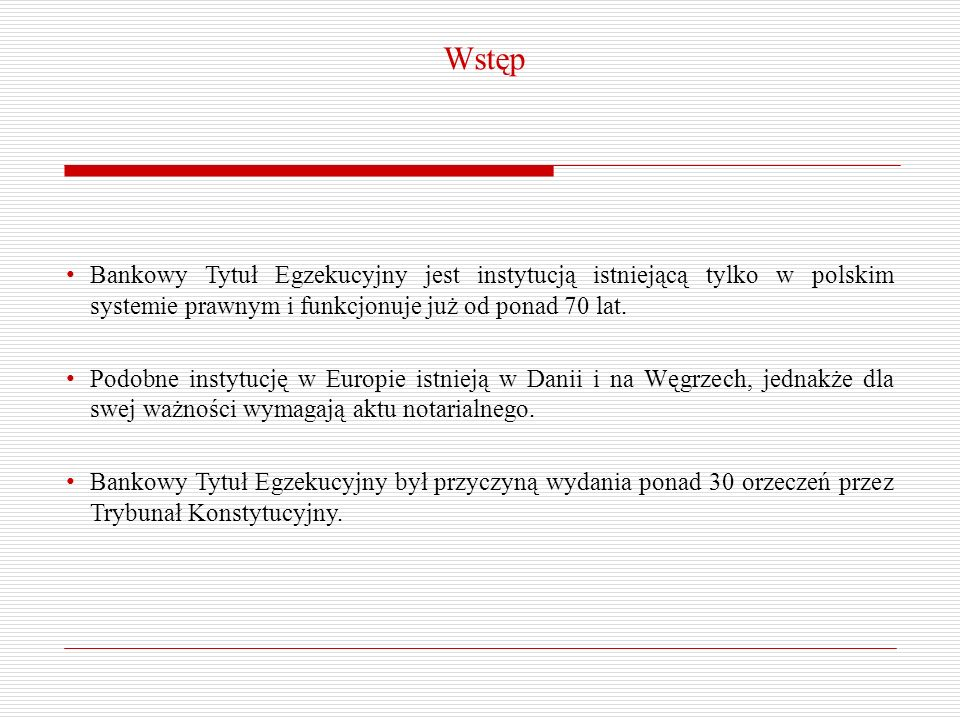 Wstęp Bankowy Tytuł Egzekucyjny jest instytucją istniejącą tylko w polskim systemie prawnym i funkcjonuje już od ponad 70 lat.