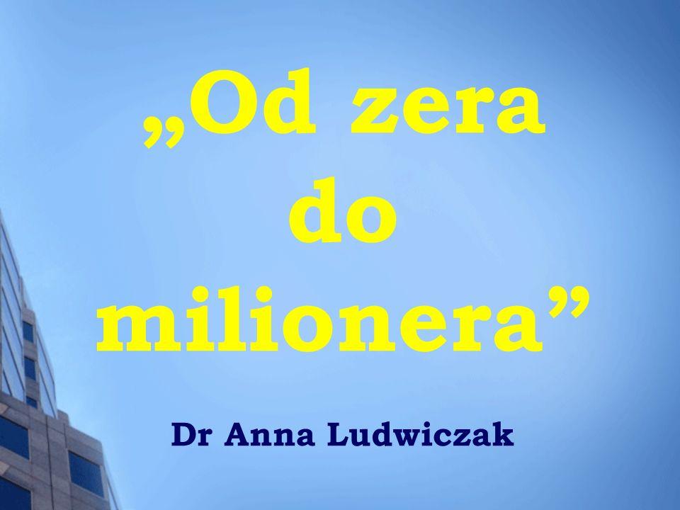 """""""Od zera do milionera Dr Anna Ludwiczak"""