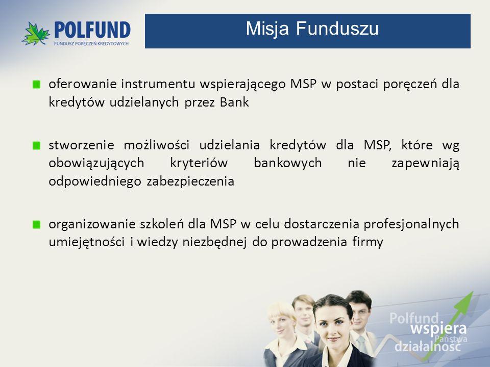Misja Funduszu oferowanie instrumentu wspierającego MSP w postaci poręczeń dla kredytów udzielanych przez Bank.