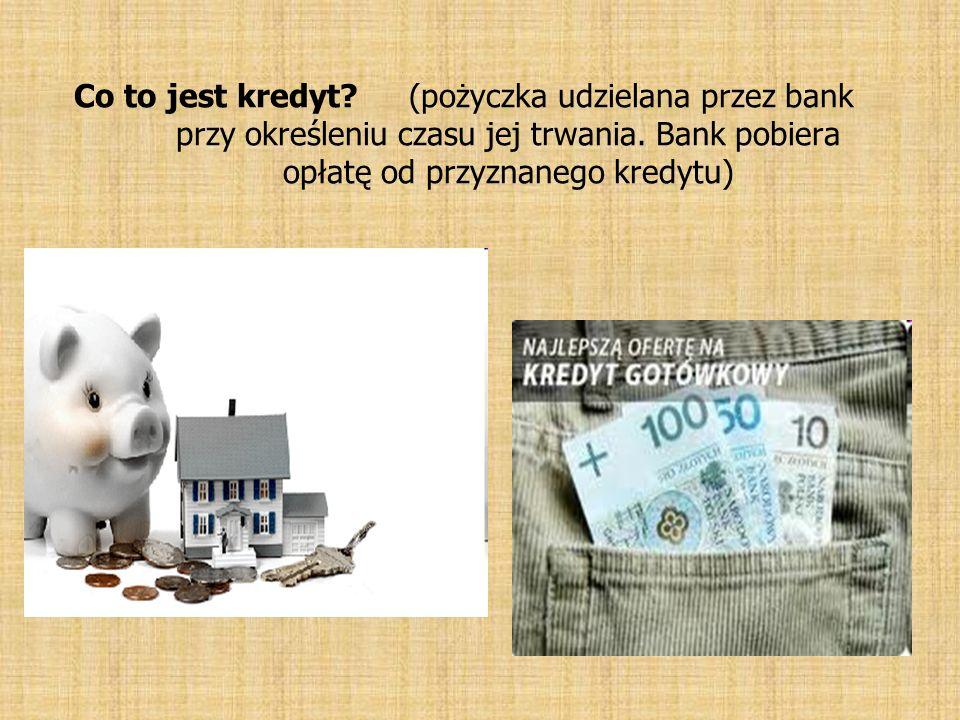Co to jest kredyt. (pożyczka udzielana przez bank przy określeniu czasu jej trwania.