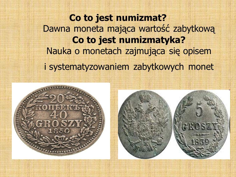 Co to jest numizmat. Dawna moneta mająca wartość zabytkową Co to jest numizmatyka.