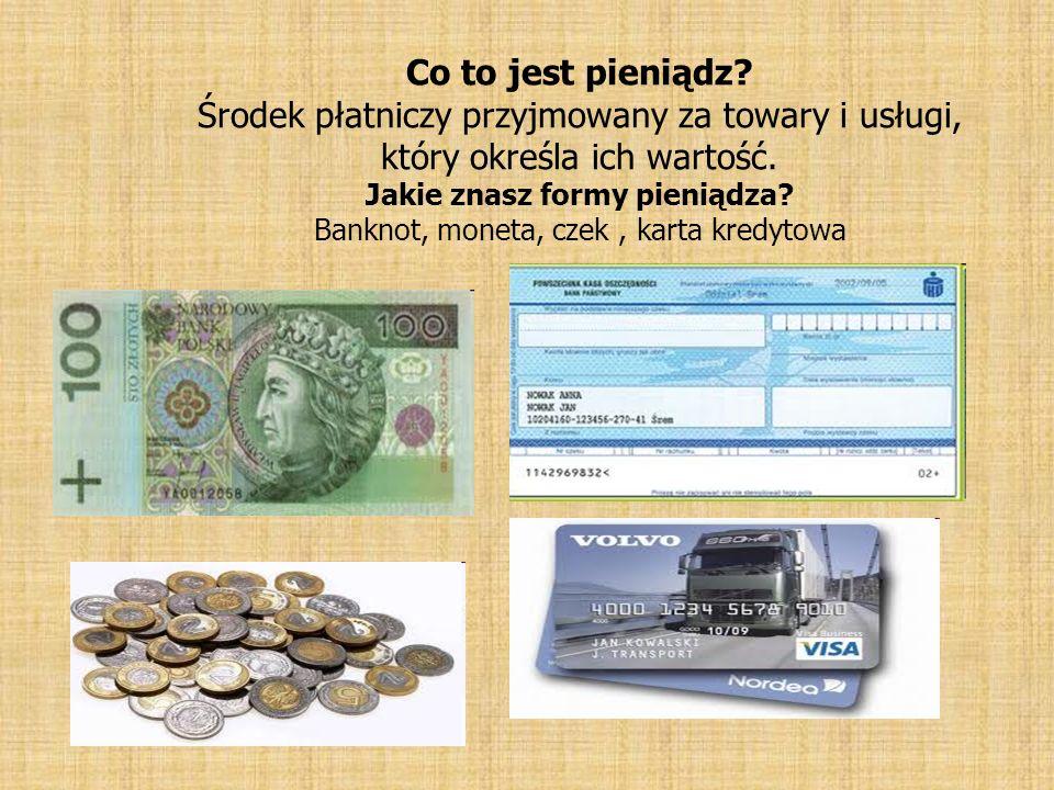 Co to jest pieniądz. Środek płatniczy przyjmowany za towary i usługi, który określa ich wartość.